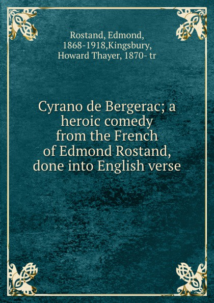 Edmond Rostand Cyrano de Bergerac; a heroic comedy from the French of Edmond Rostand, done into English verse