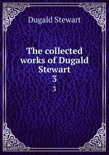 лучшая цена Stewart Dugald The collected works of Dugald Stewart. 3