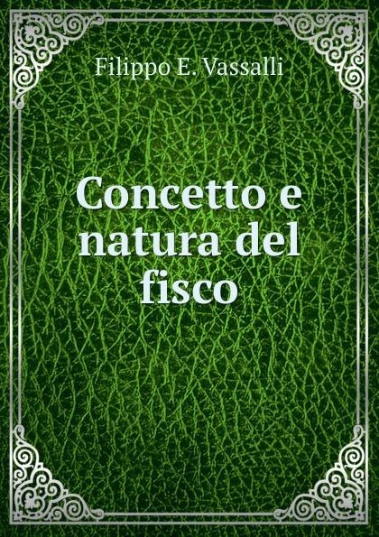 купить Filippo E. Vassalli Concetto e natura del fisco по цене 754 рублей