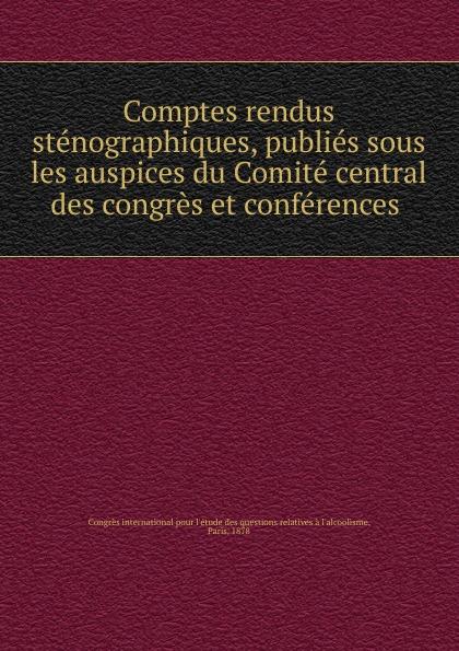 Comptes rendus stenographiques, publies sous les auspices du Comite central des congres et conferences .