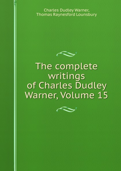 Charles Dudley Warner The complete writings of Charles Dudley Warner, Volume 15 недорго, оригинальная цена