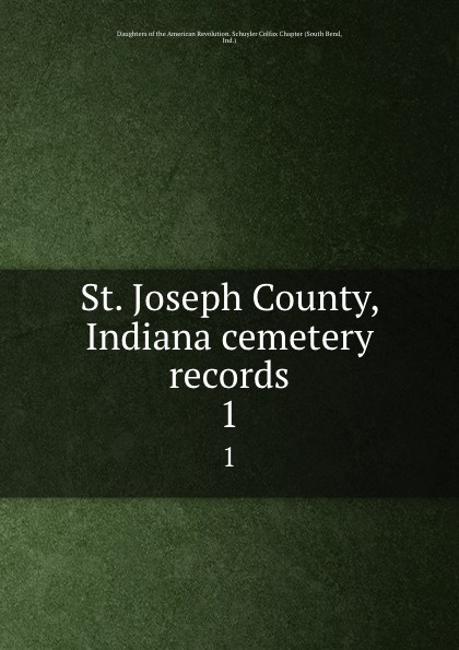 South Bend St. Joseph County, Indiana cemetery records. 1