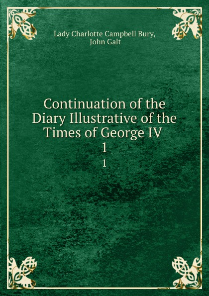 Lady Charlotte Campbell Bury Continuation of the Diary Illustrative of the Times of George IV . 1 bury george wyman pan islam