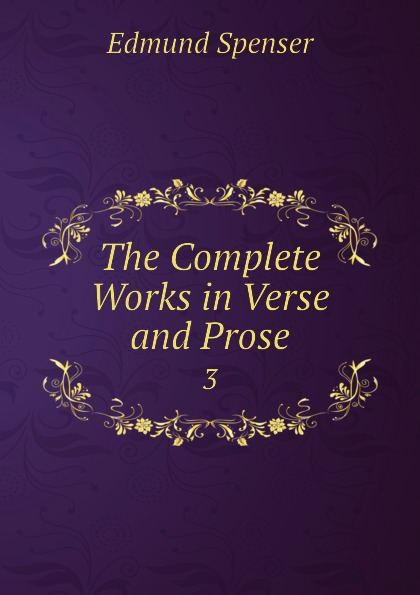 Spenser Edmund The Complete Works in Verse and Prose. 3 spenser edmund works of edmund spenser