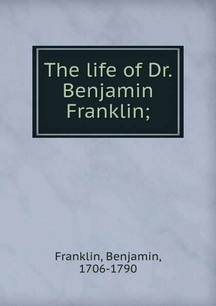 Benjamin Franklin The life of Dr. Benjamin Franklin; стоимость