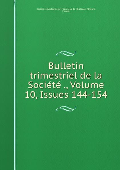 Orléans Bulletin trimestriel de la Societe ., Volume 10,.Issues 144-154