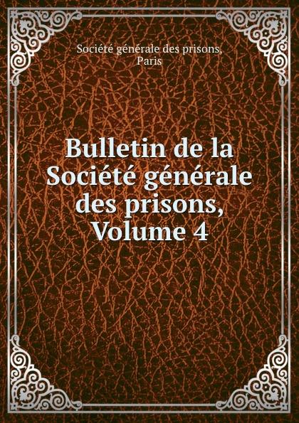 Bulletin de la Societe generale des prisons, Volume 4