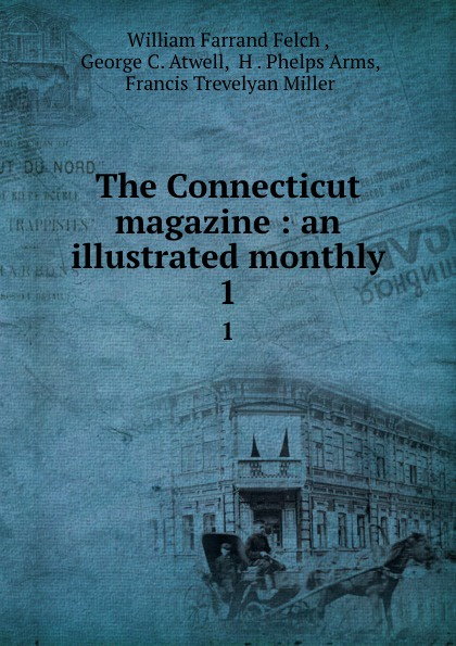 The Connecticut magazine : an illustrated monthly. 1