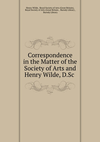 Henry Wilde Correspondence in the Matter of the Society of Arts and Henry Wilde, D.Sc . henry brownstein h the handbook of drugs and society