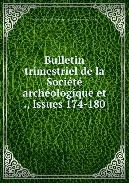 Orléans Bulletin trimestriel de la Societe archeologique et ., Issues 174-180