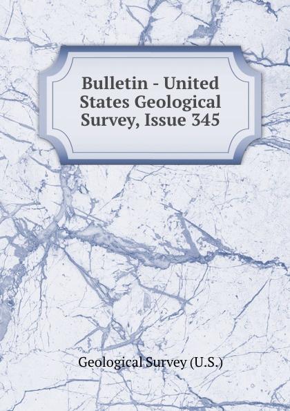 Geological Survey Bulletin - United States Geological Survey, Issue 345 цена 2017