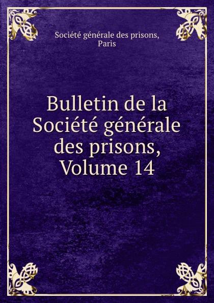 Bulletin de la Societe generale des prisons, Volume 14