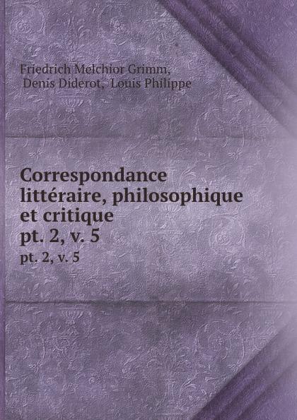 Correspondance litteraire, philosophique et critique. pt. 2,.v. 5