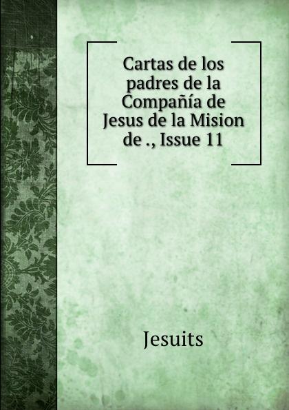 Jesuits Cartas de los padres de la Compania de Jesus de la Mision de ., Issue 11 недорго, оригинальная цена