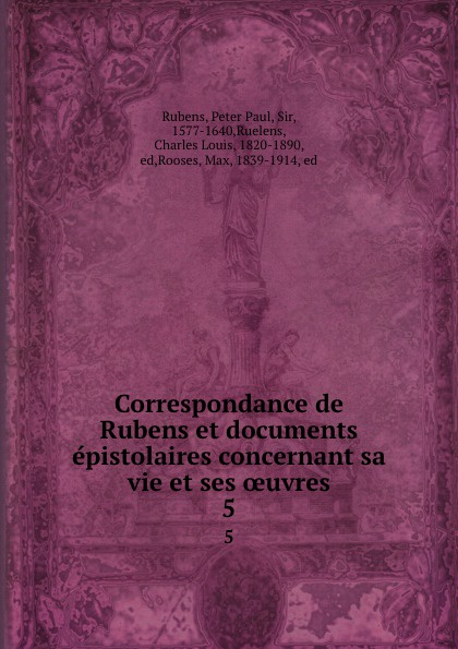 Peter Paul Rubens Correspondance de Rubens et documents epistolaires concernant sa vie et ses oeuvres. 5 peter paul rubens peter paul rubens