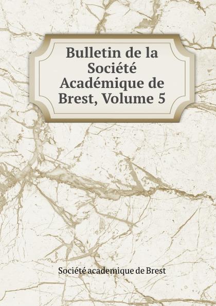 Bulletin de la Societe Academique de Brest, Volume 5