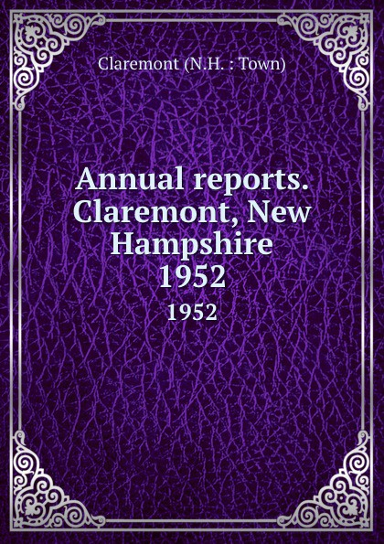 Annual reports. Claremont, New Hampshire. 1952