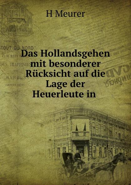 H. Meurer Das Hollandsgehen mit besonderer Rucksicht auf die Lage der Heuerleute in .