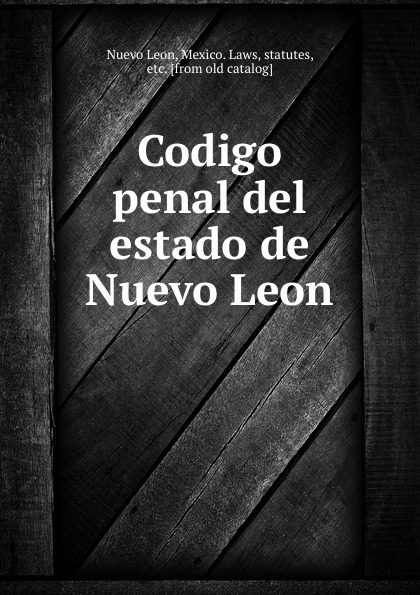 Nuevo Leon Codigo penal del estado de Nuevo Leon