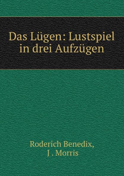 Roderich Benedix Das Lugen: Lustspiel in drei Aufzugen roderich benedix die hochzeitsreise lustspiel in zwei aufzugen german edition
