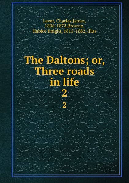 Charles James Lever The Daltons; or, Three roads in life. 2 lever charles james the daltons or three roads in life volume ii