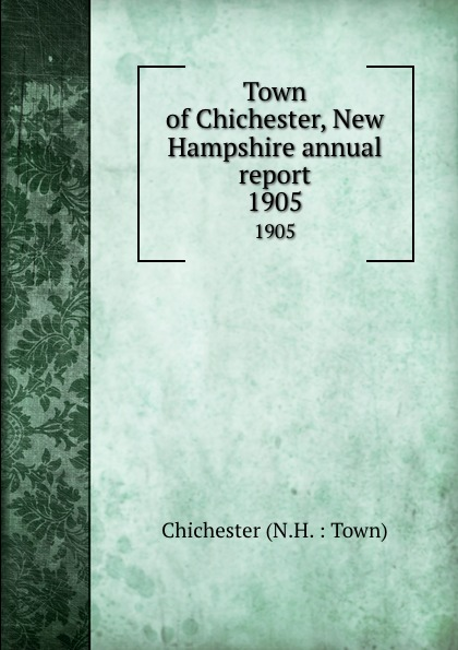 Town of Chichester, New Hampshire annual report. 1905