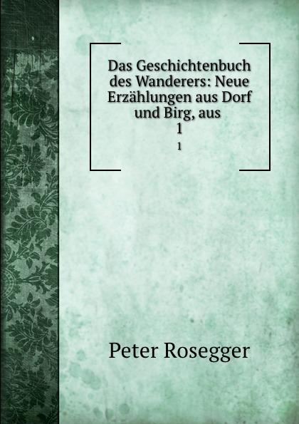 Das Geschichtenbuch des Wanderers: Neue Erzahlungen aus Dorf und Birg, aus . 1