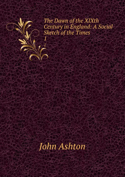 Ashton John The Dawn of the XIXth Century in England: A Social Sketch of the Times. 1 недорго, оригинальная цена