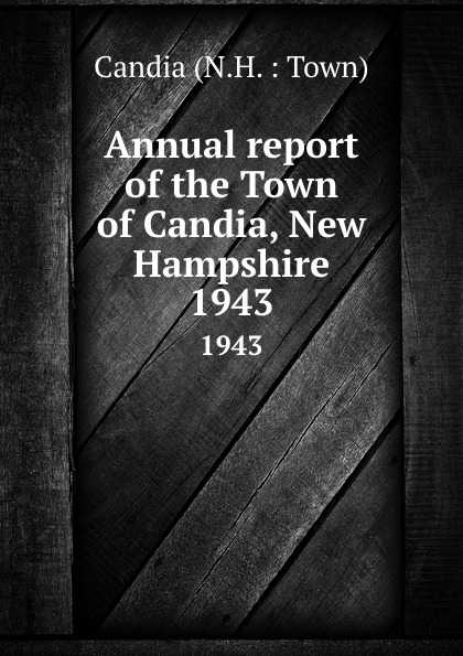 Annual report of the Town of Candia, New Hampshire. 1943