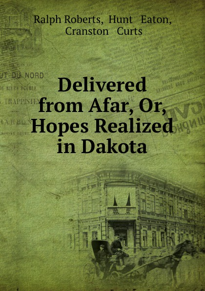 Delivered from Afar, Or, Hopes Realized in Dakota