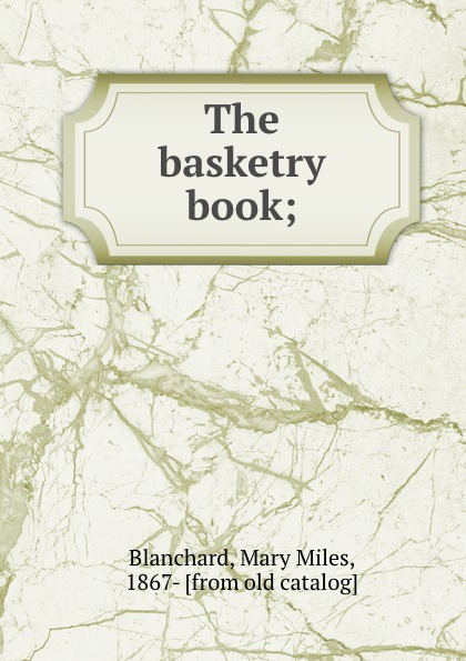 Mary Miles Blanchard The basketry book; wade mary hazelton blanchard our little cuban cousin