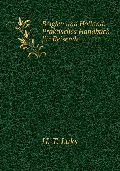 Belgien und Holland: Praktisches Handbuch fur Reisende