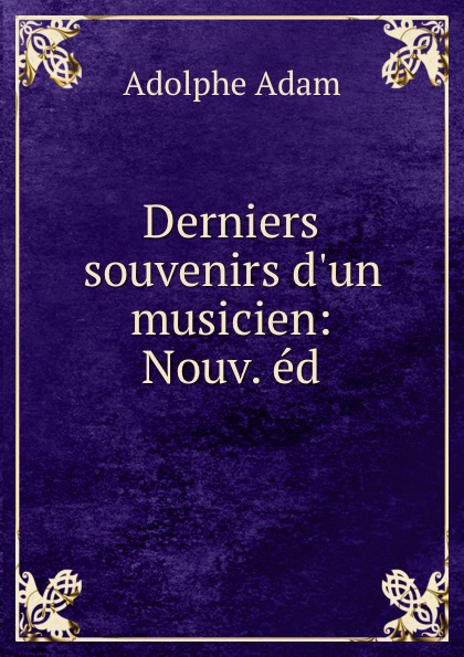 Adolphe Adam Derniers souvenirs d.un musicien: Nouv. ed. adolphe adam le toreador