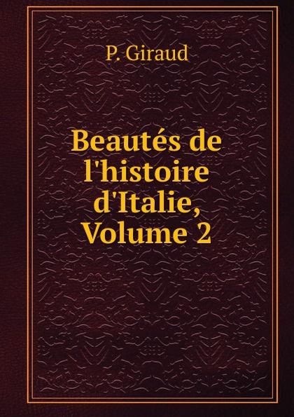 P. Giraud Beautes de l.histoire d.Italie, Volume 2