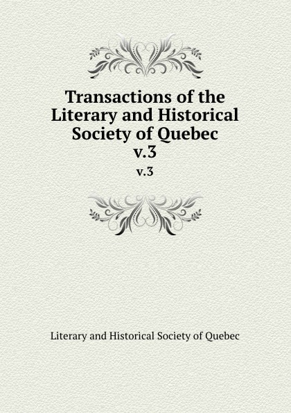 Transactions of the Literary and Historical Society of Quebec. v.3
