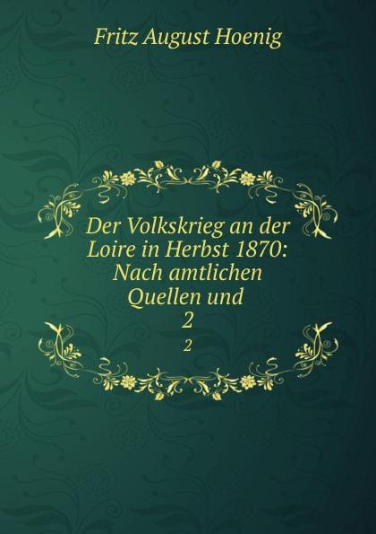 Fritz August Hoenig Der Volkskrieg an der Loire in Herbst 1870: Nach amtlichen Quellen und . 2 fritz august hoenig 24 i e vier und zwanzig stunden moltkescher strategie