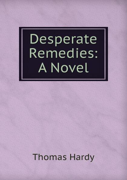 Hardy Thomas Desperate Remedies: A Novel thomas hardy desperate remedies