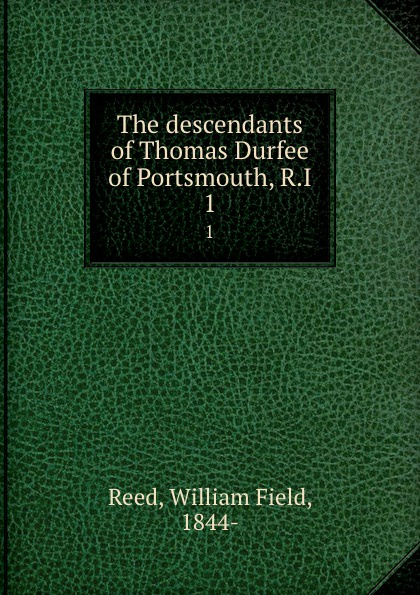 The descendants of Thomas Durfee of Portsmouth, R.I. 1