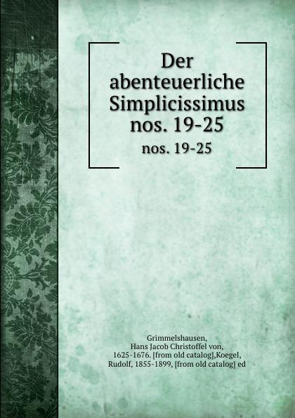 Hans Jacob Christoffel von Grimmelshausen Der abenteuerliche Simplicissimus. nos. 19-25 hans j christoffel von grimmelshausen der abenteuerliche simplicissimus teutsch