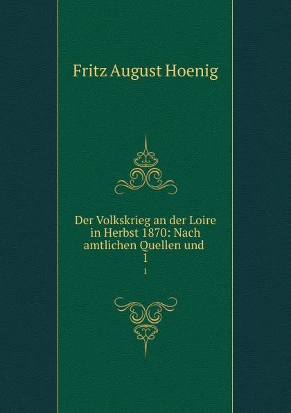 Fritz August Hoenig Der Volkskrieg an der Loire in Herbst 1870: Nach amtlichen Quellen und . 1 fritz august hoenig 24 i e vier und zwanzig stunden moltkescher strategie