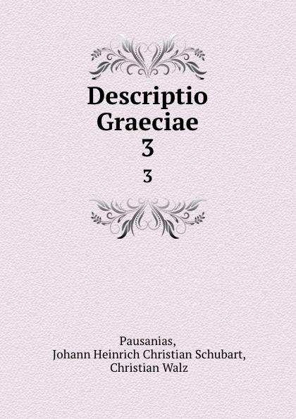 Johann Heinrich Christian Schubart Pausanias Descriptio Graeciae. 3 christian schubart gedichte