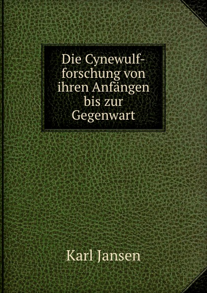 Karl Jansen Die Cynewulf-forschung von ihren Anfangen bis zur Gegenwart