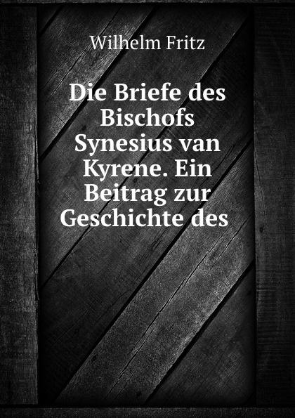 Wilhelm Fritz Die Briefe des Bischofs Synesius van Kyrene. Ein Beitrag zur Geschichte des .