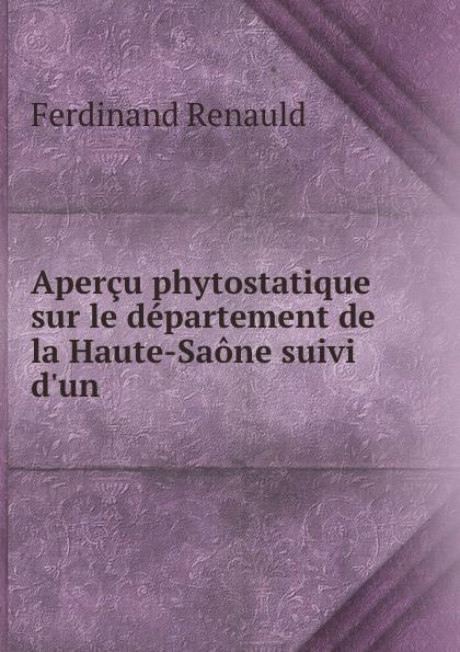 Ferdinand Renauld Apercu phytostatique sur le departement de la Haute-Saone suivi d.un . amir chalon sur saone