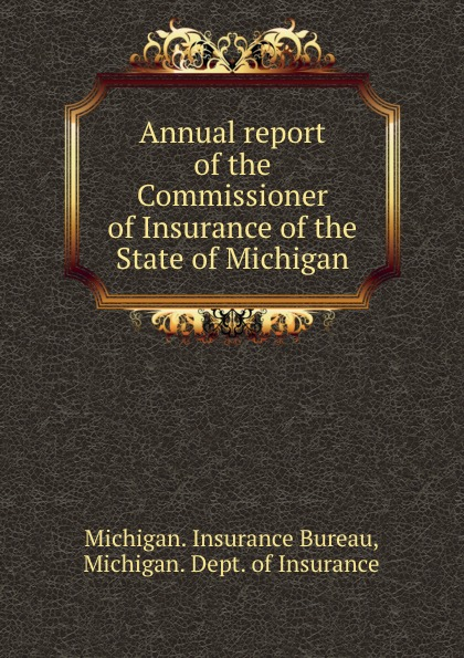 Michigan. Insurance Bureau Annual report of the Commissioner of Insurance of the State of Michigan