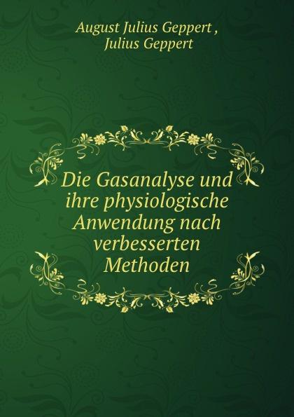 August Julius Geppert Die Gasanalyse und ihre physiologische Anwendung nach verbesserten Methoden