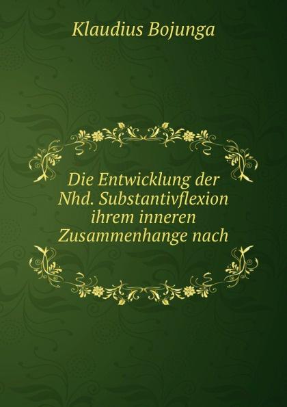Klaudius Bojunga Die Entwicklung der Nhd. Substantivflexion ihrem inneren Zusammenhange nach . nhd 2 1