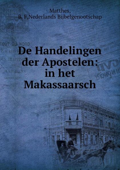 B.F. Matthes De Handelingen der Apostelen: in het Makassaarsch b f matthes de handelingen der apostelen in het boegineesch