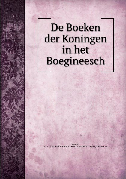 B.F. Matthes De Boeken der Koningen in het Boegineesch b f matthes de handelingen der apostelen in het boegineesch