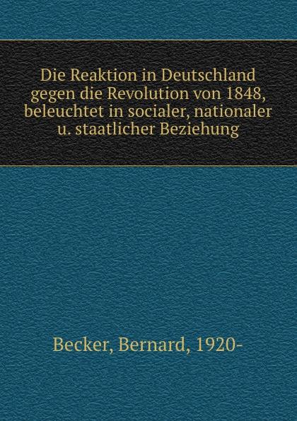 Bernard Becker Die Reaktion in Deutschland gegen die Revolution von 1848, beleuchtet in socialer, nationaler u. staatlicher Beziehung недорго, оригинальная цена